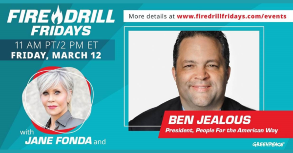 Fire Drill Fridays: Jane Fonda and Ben Jealous on Climate Justice and Big Money in Politics