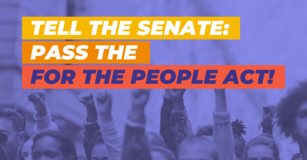The Senate Must Pass the For the People Act!
