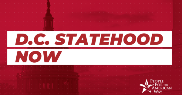 D.C. Statehood Is a Voting Rights Issue… and Racial Justice Issue