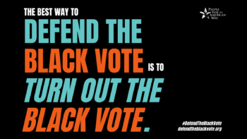 The best way to defend the Black vote is to turn out the Black vote