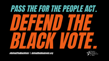 Pass the For the People Act. Defend the Black vote. #Defendtheblackvote | defendtheblackvote.org