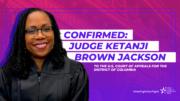 Celebrating the Confirmation of Ketanji Brown Jackson