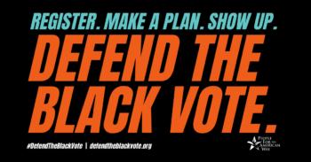 Register. Make a plan. Show up. Defend the Black vote.