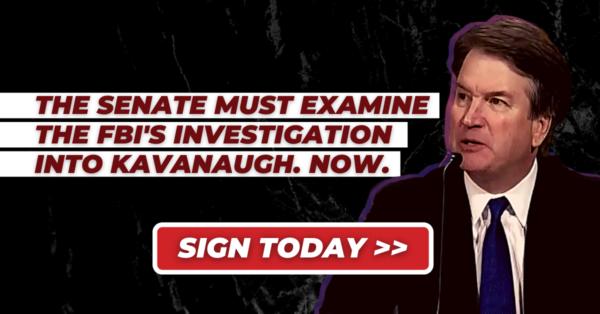 Demand that the Senate examine the FBI's sham Kavanaugh investigation!