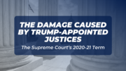 The Supreme Court's 2020-21 Term Shows the Damage Caused by Trump-Appointed Justices