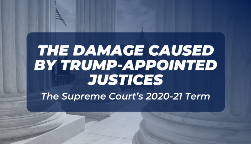 Image forThe Supreme Court's 2020-21 Term Shows the Damage Caused by Trump-Appointed Justices