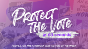 Protect The Vote in 60 Seconds: People For Action of the Week