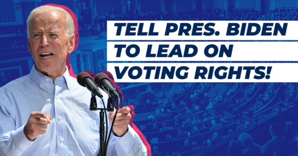 President Biden Must Lead on Voting Rights by Urging the Senate to End the Filibuster!