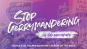Stop Gerrymandering in 60 Seconds: People For Action of the Week