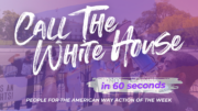 Call the White House in 60 Seconds: People For Action of the Week