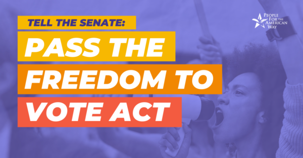 Urge the Senate to Pass the Freedom to Vote Act!