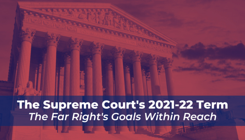 Image forThe Supreme Court's 2021-22 Term: The Far Right's Goals Within Reach